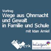 Vortrag Wege aus Ohnmacht und Gewalt in Familie und Schule mit Idan Amiel