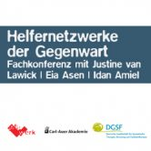 Helfernetzwerke der Gegenwart – Fachkonferenz mit Justine van Lawick, Eia Asen und Idan Amiel