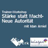 """Trainer-Workshop """"Stärke statt Macht – Neue Autorität"""""""